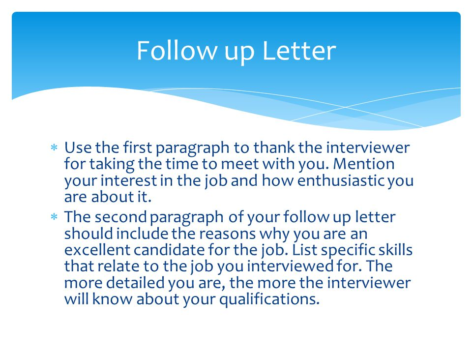  Use the first paragraph to thank the interviewer for taking the time to meet with you.