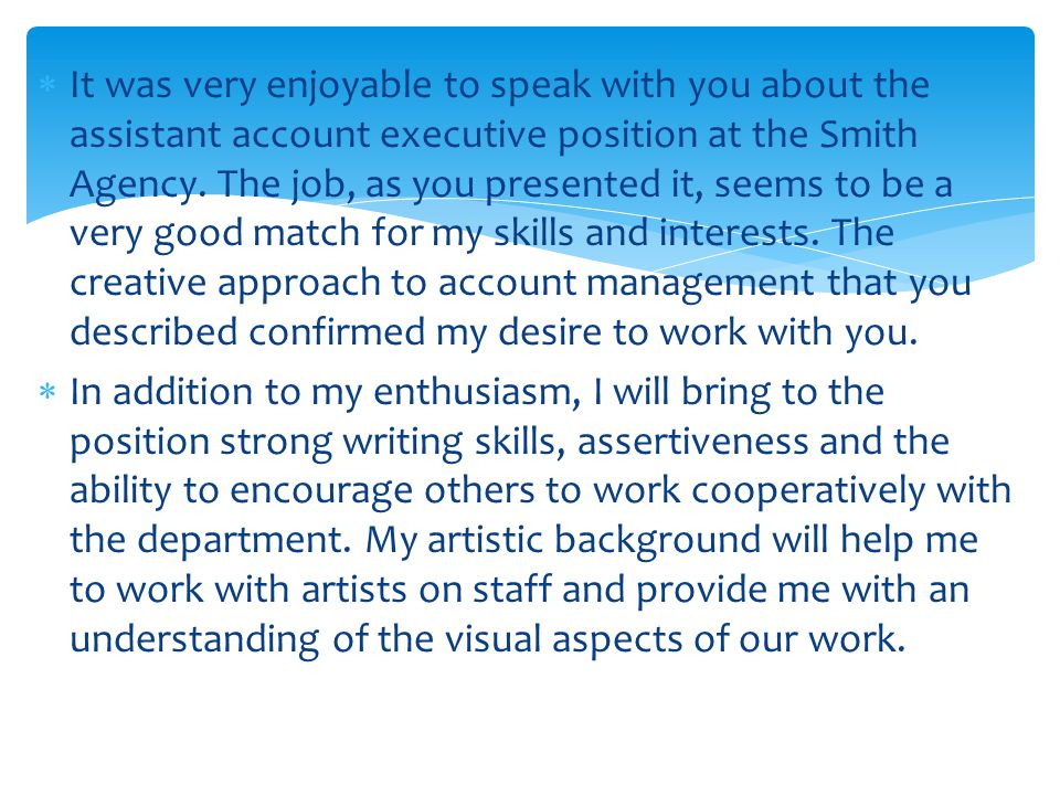  It was very enjoyable to speak with you about the assistant account executive position at the Smith Agency.