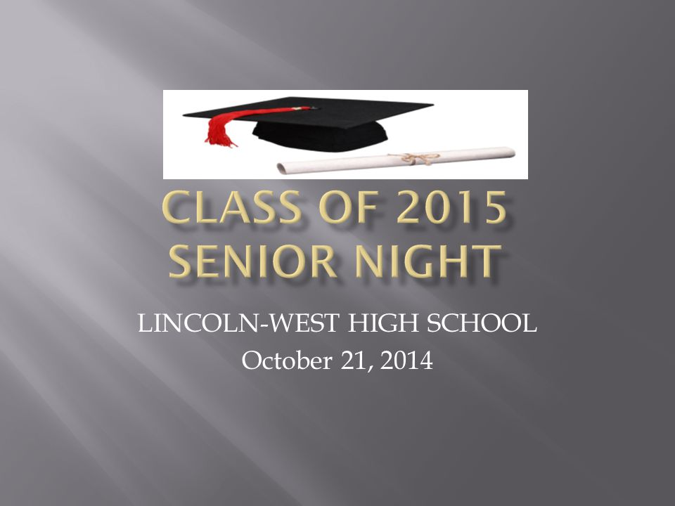  GOALS for SENIOR Information Night:  Meet the Lincoln-West Staff and Partners assisting with Senior Planning  Provide Greater Insight for Parents/Guardians to understand the College Application Process  Provide Details Regarding Important Dates and Events for the Senior class  Answer Parent/Guardian Questions