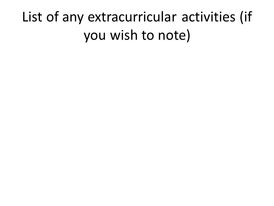 List of any extracurricular activities (if you wish to note)
