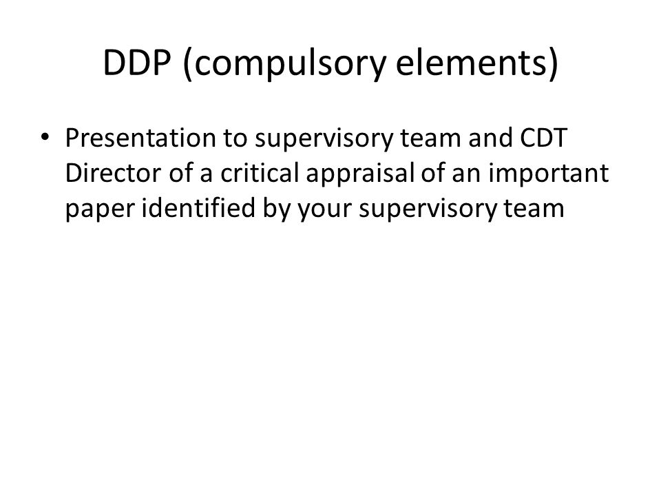 DDP (compulsory elements) Departmental Research Training sessions – DDP Skills – Presentation Skills – Academic English (where English is not your first language) – Unfair Means – Laboratory Demonstration (required for teaching in ACSE) – Introduction to Matlab – Voice Coaching – Writing Skills – Mentoring Skills – Case-study talks illustrating the research process from idea to output