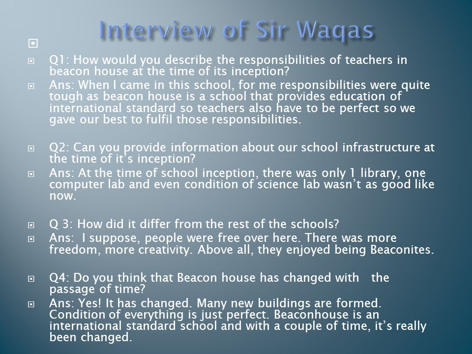   Q1: How would you describe the responsibilities of teachers in beacon house at the time of its inception?  Ans: When I came in this school, for m