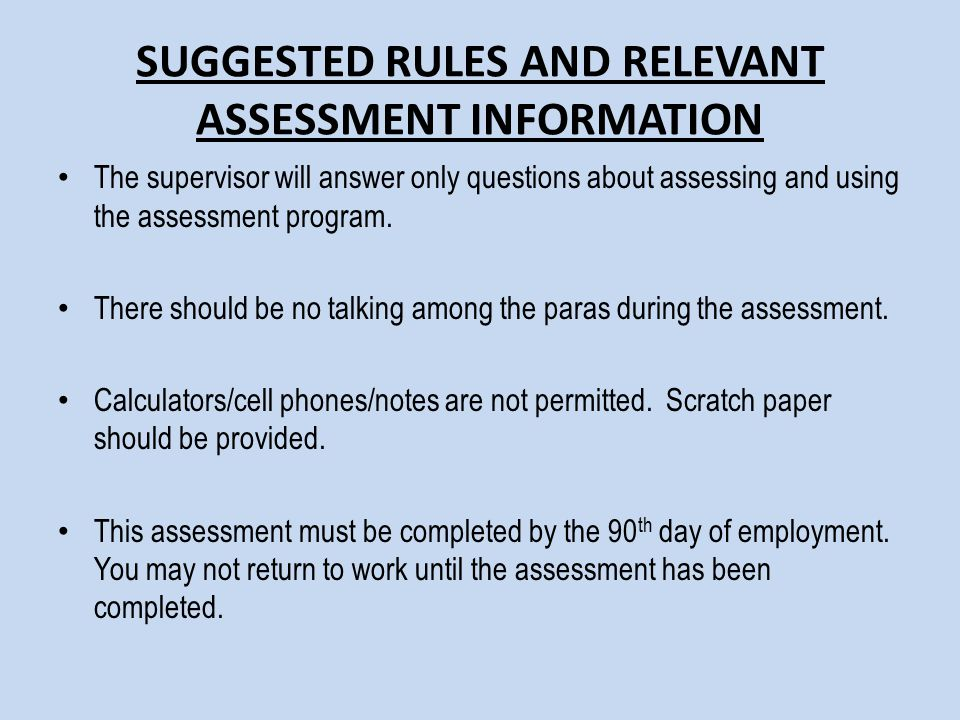 SUGGESTED RULES AND RELEVANT ASSESSMENT INFORMATION The supervisor will answer only questions about assessing and using the assessment program.