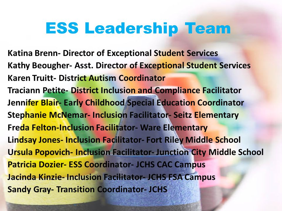 ESS Leadership Team Katina Brenn- Director of Exceptional Student Services Kathy Beougher- Asst.