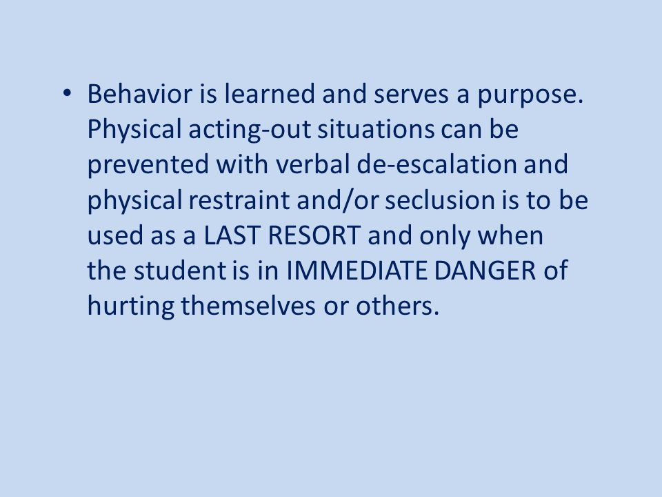 Behavior is learned and serves a purpose.