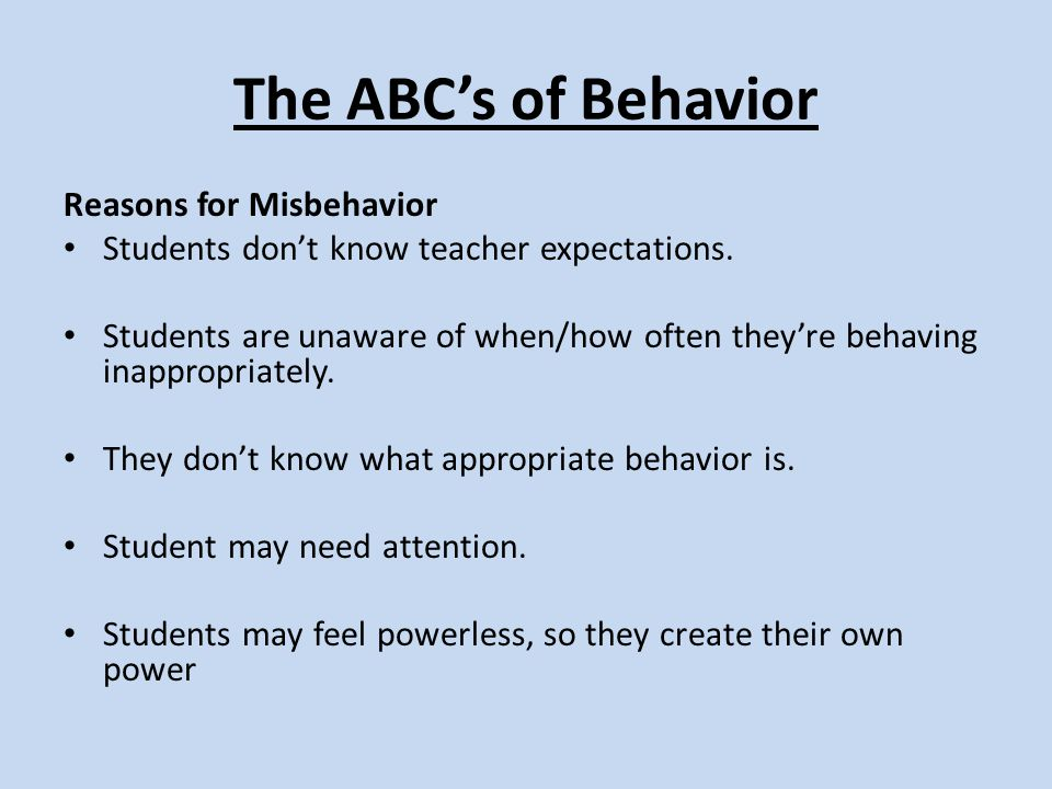 The ABC's of Behavior Reasons for Misbehavior Students don't know teacher expectations.