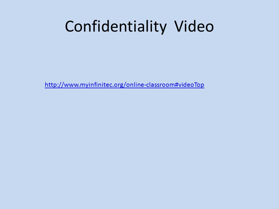 Confidentiality Video http://www.myinfinitec.org/online-classroom#videoTop