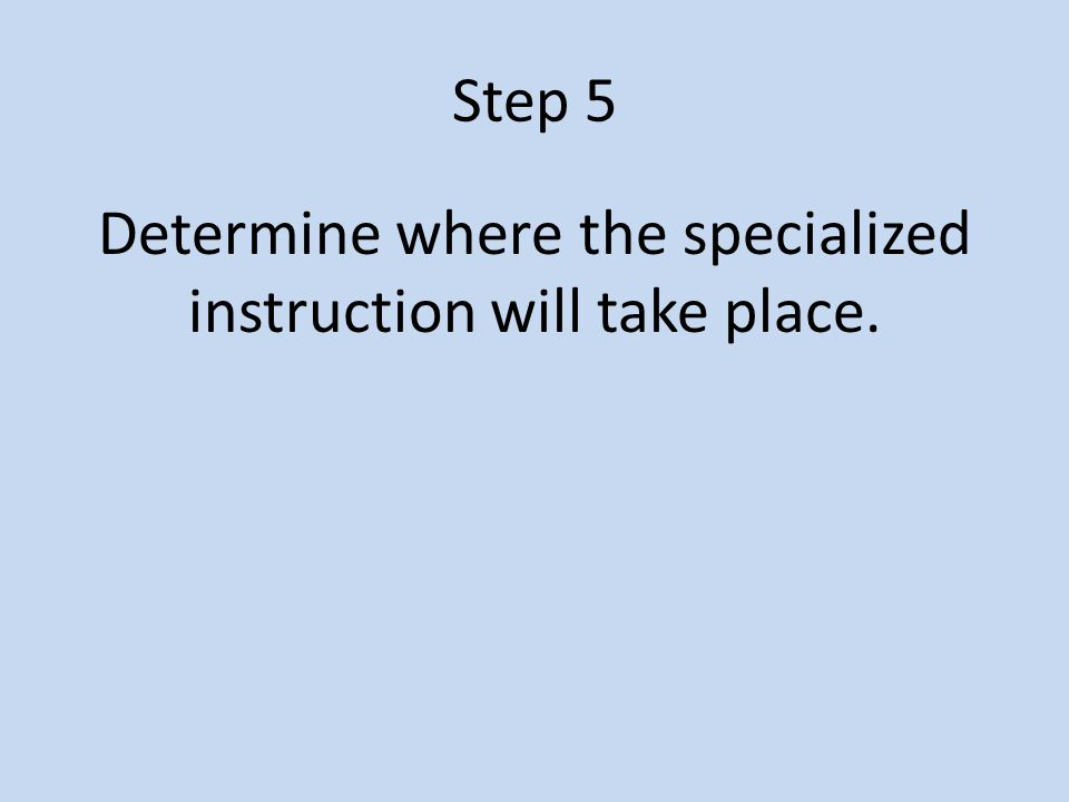 Step 5 Determine where the specialized instruction will take place.