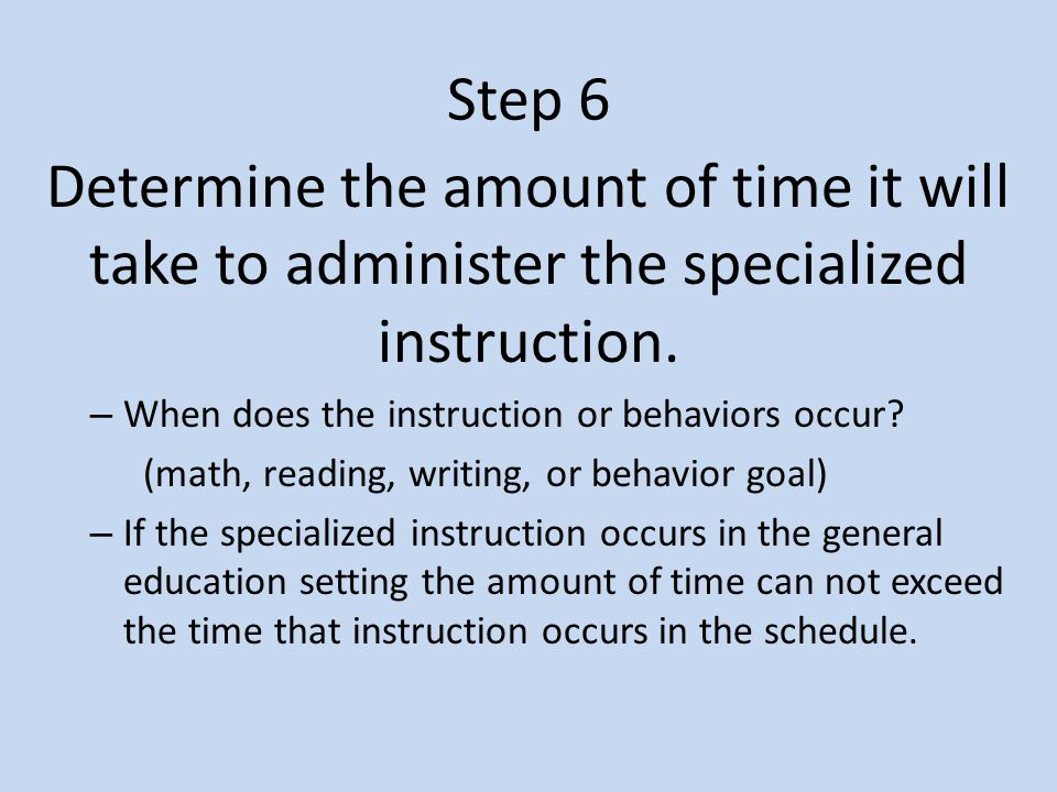 Step 6 Determine the amount of time it will take to administer the specialized instruction.