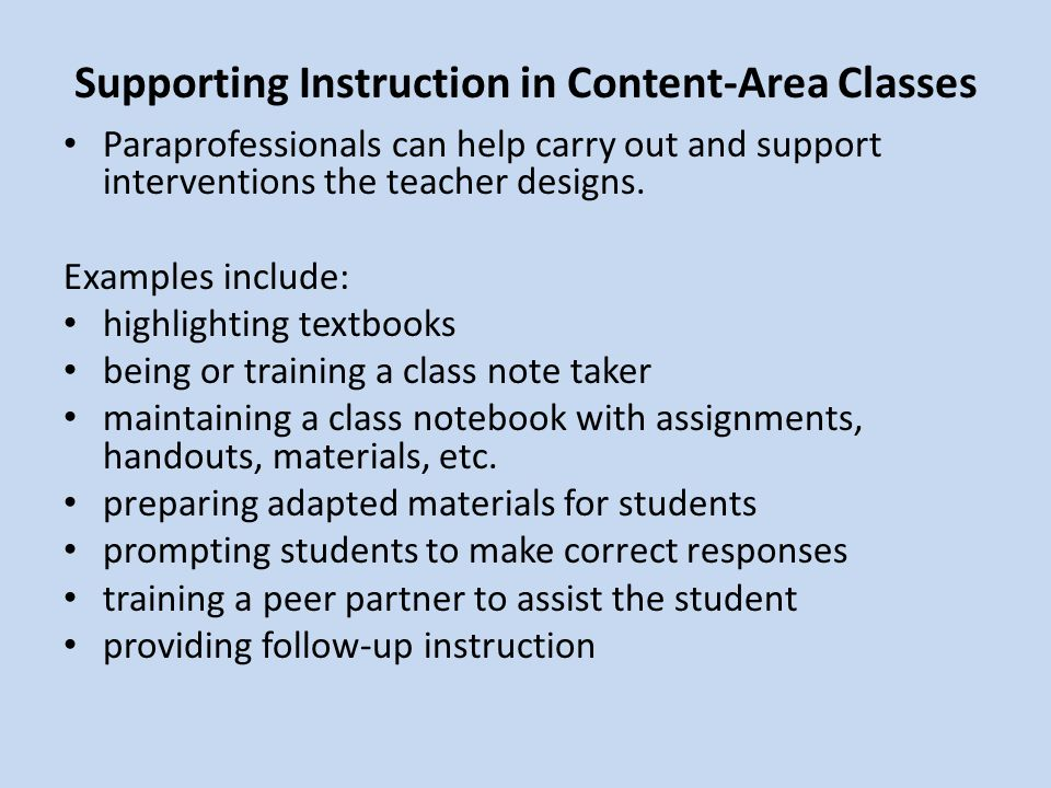 Supporting Instruction in Content-Area Classes Paraprofessionals can help carry out and support interventions the teacher designs.