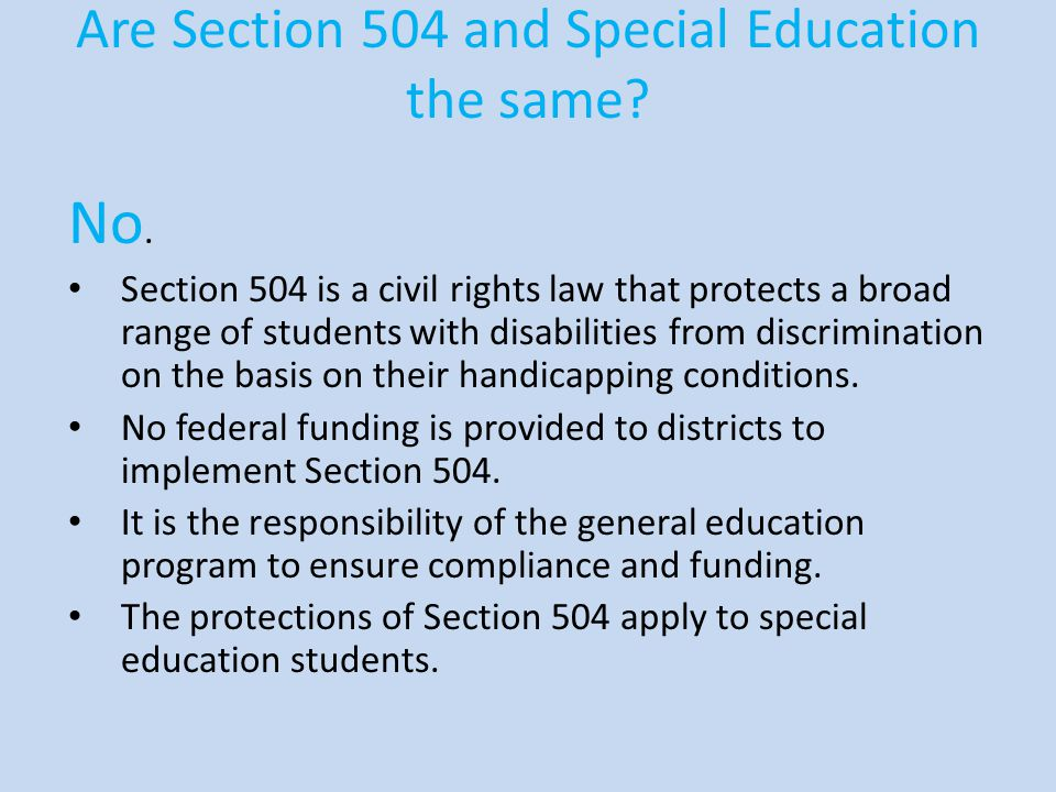 Are Section 504 and Special Education the same.No.