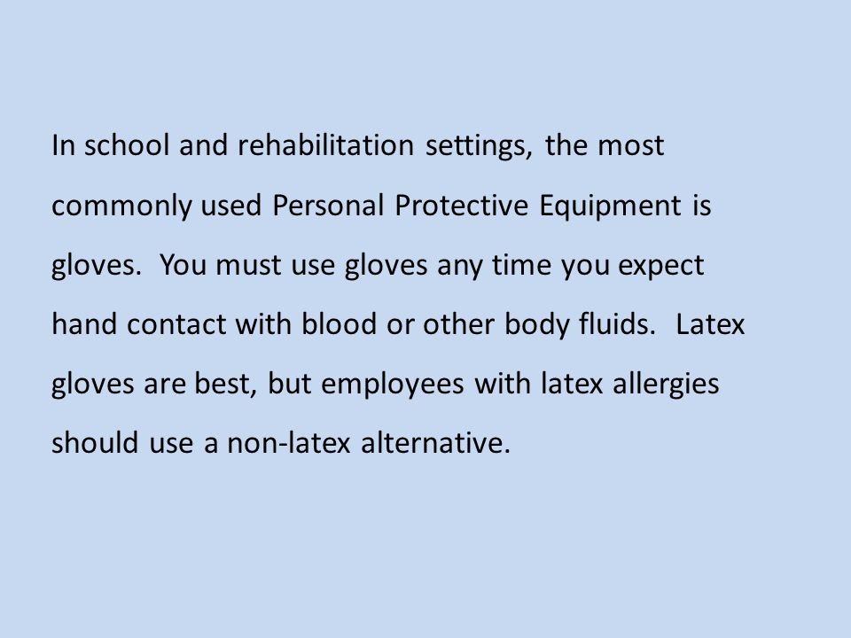 In school and rehabilitation settings, the most commonly used Personal Protective Equipment is gloves.