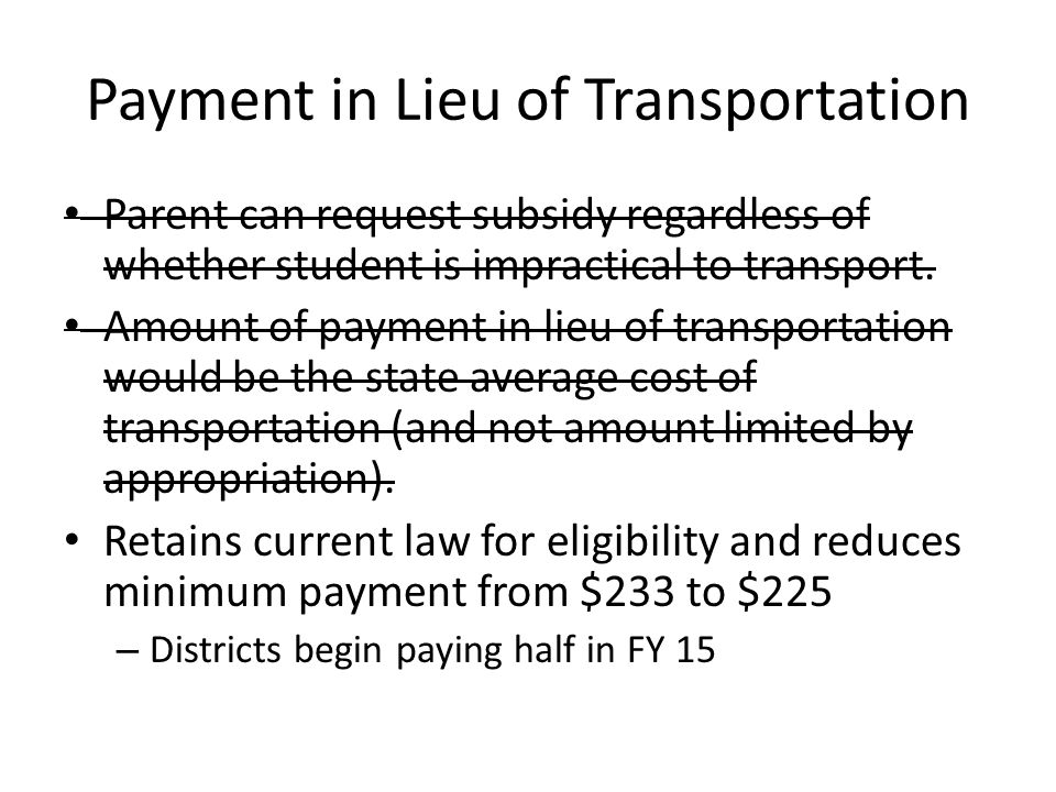 Payment in Lieu of Transportation Parent can request subsidy regardless of whether student is impractical to transport.