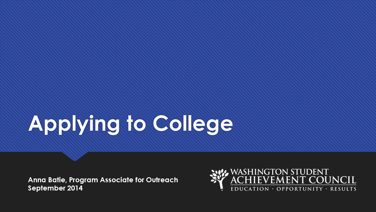 Applying to College Anna Batie, Program Associate for Outreach September 2014 Anna Batie, Program Associate for Outreach September 2014