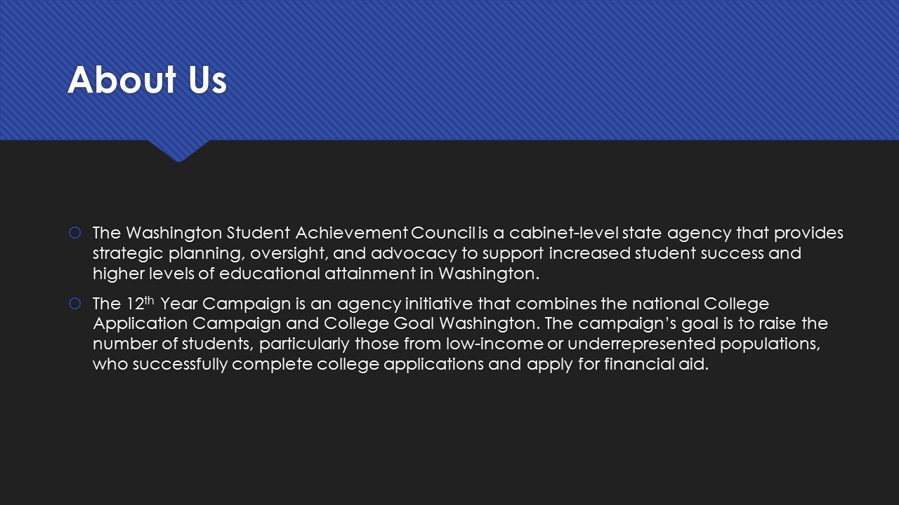 About Us  The Washington Student Achievement Council is a cabinet-level state agency that provides strategic planning, oversight, and advocacy to sup