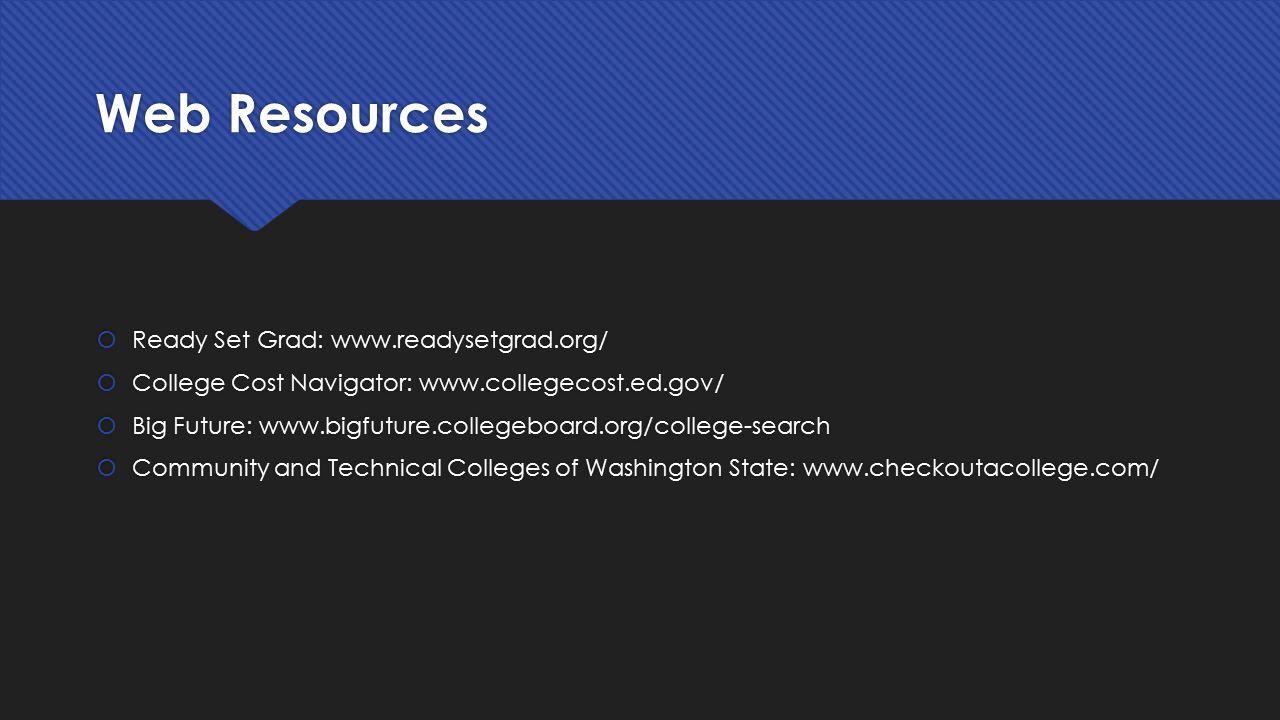 Web Resources  Ready Set Grad: www.readysetgrad.org/  College Cost Navigator: www.collegecost.ed.gov/  Big Future: www.bigfuture.collegeboard.org/c