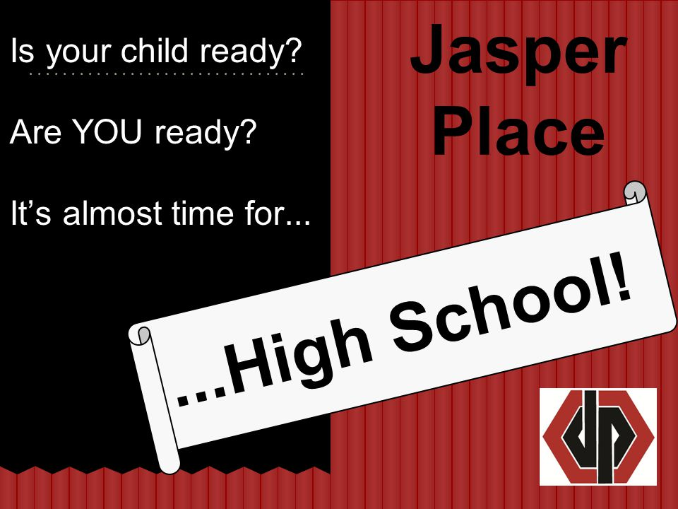 Is your child ready? Are YOU ready? It's almost time for......High School! Jasper Place