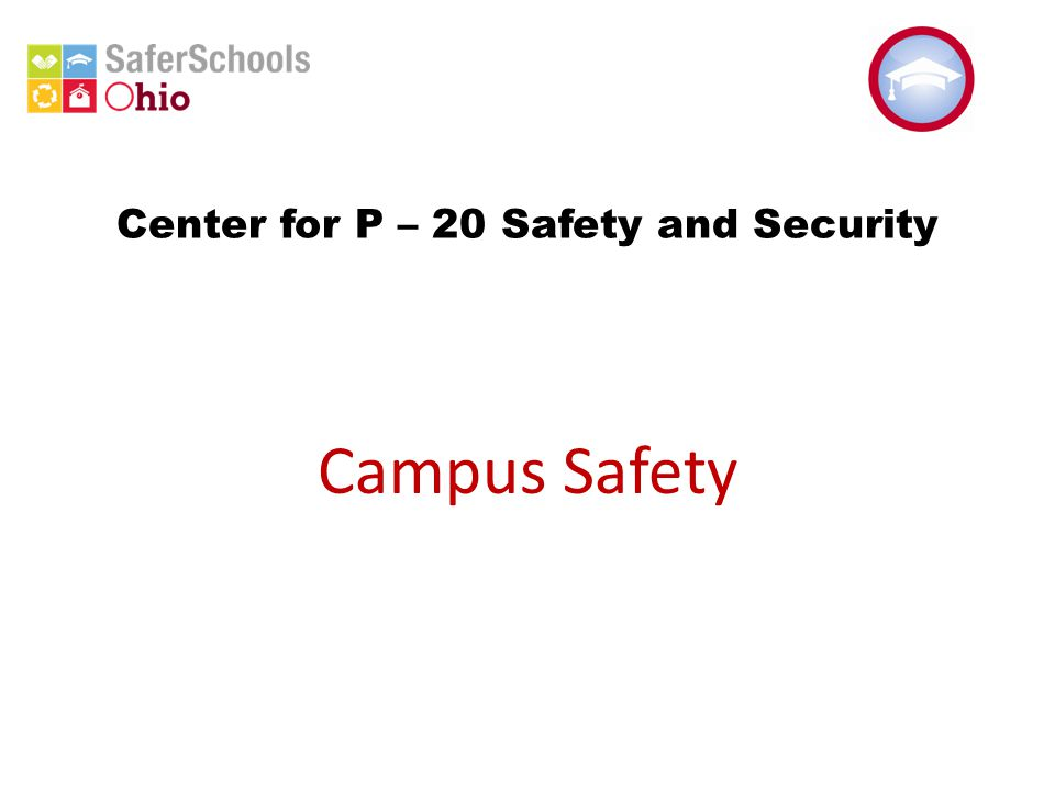 Center for P – 20 Safety and Security Campus Safety