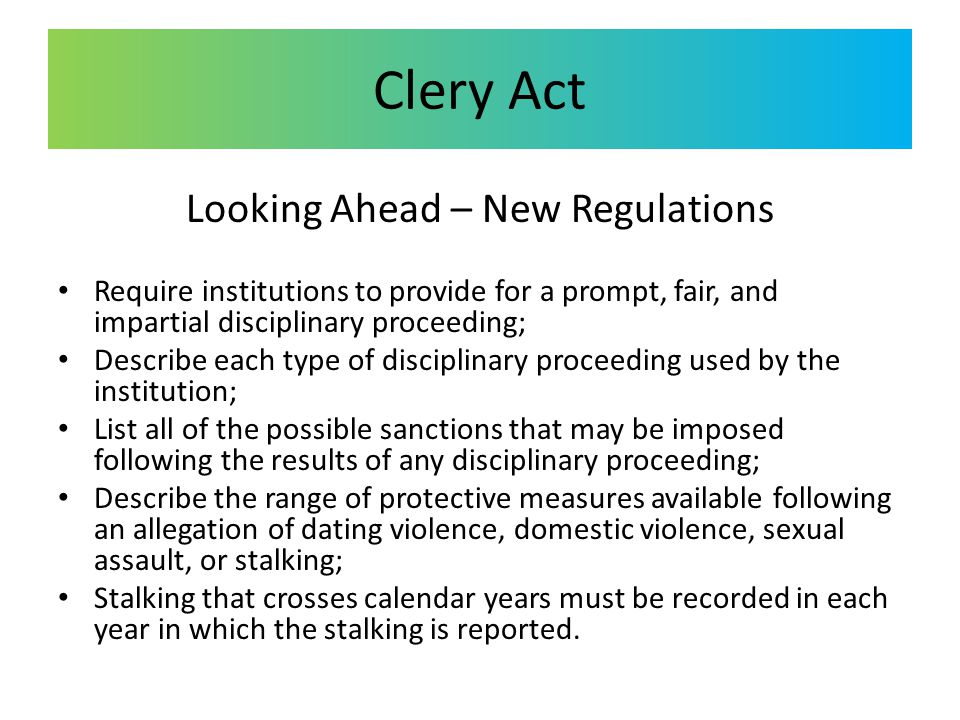 Clery Act Looking Ahead – New Regulations Require institutions to provide for a prompt, fair, and impartial disciplinary proceeding; Describe each typ