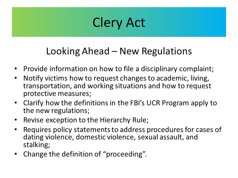Clery Act Looking Ahead – New Regulations Provide information on how to file a disciplinary complaint; Notify victims how to request changes to academ