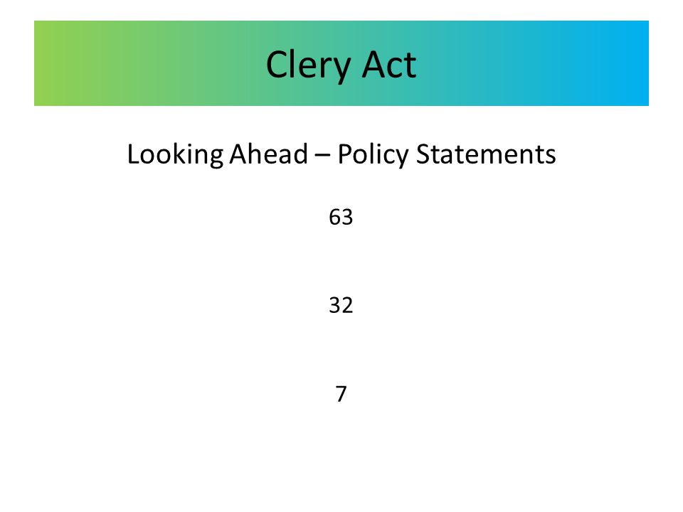 Clery Act Looking Ahead – Policy Statements 63 32 7 O