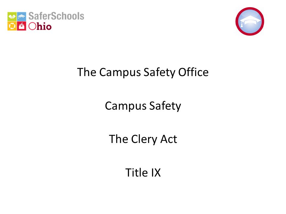 The Campus Safety Office Campus Safety The Clery Act Title IX