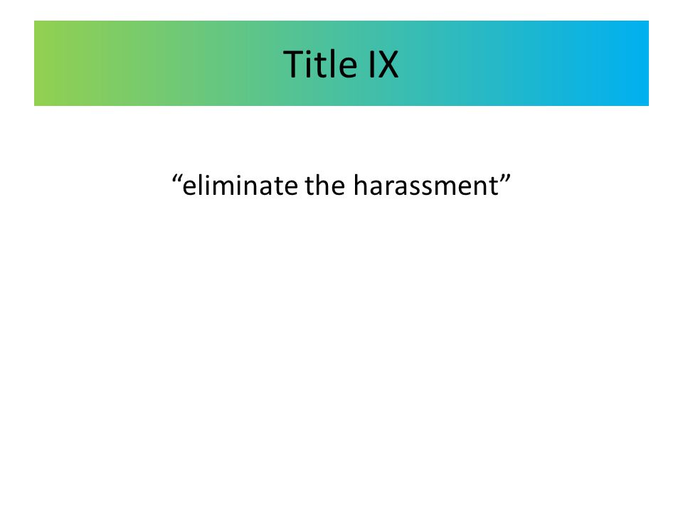 "Title IX ""eliminate the harassment"""
