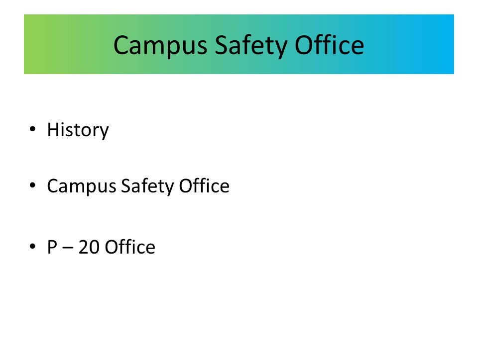 Campus Safety Office History Campus Safety Office P – 20 Office