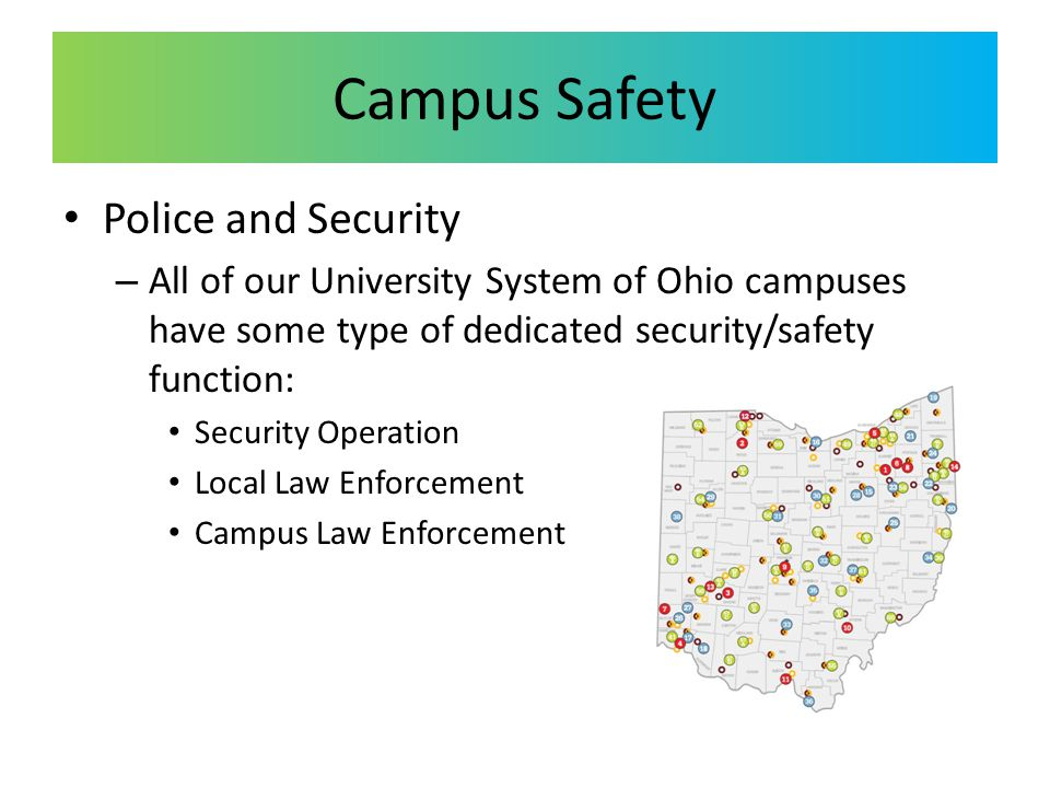 Campus Safety Police and Security – All of our University System of Ohio campuses have some type of dedicated security/safety function: Security Operation Local Law Enforcement Campus Law Enforcement