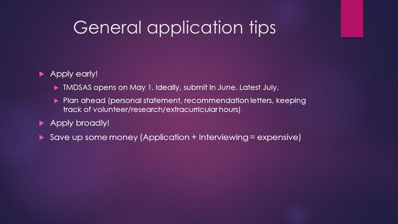 General application tips  Apply early.  TMDSAS opens on May 1.