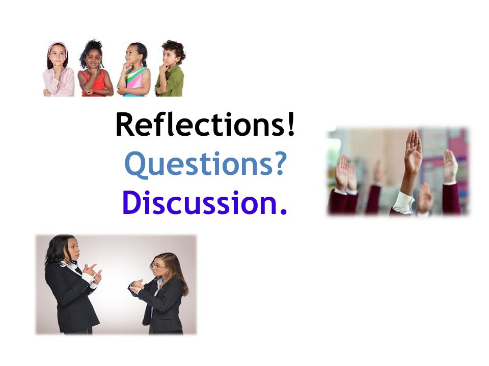 Reflections! Questions? Discussion.