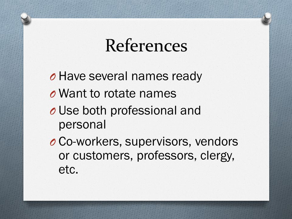 O Have several names ready O Want to rotate names O Use both professional and personal O Co-workers, supervisors, vendors or customers, professors, clergy, etc.