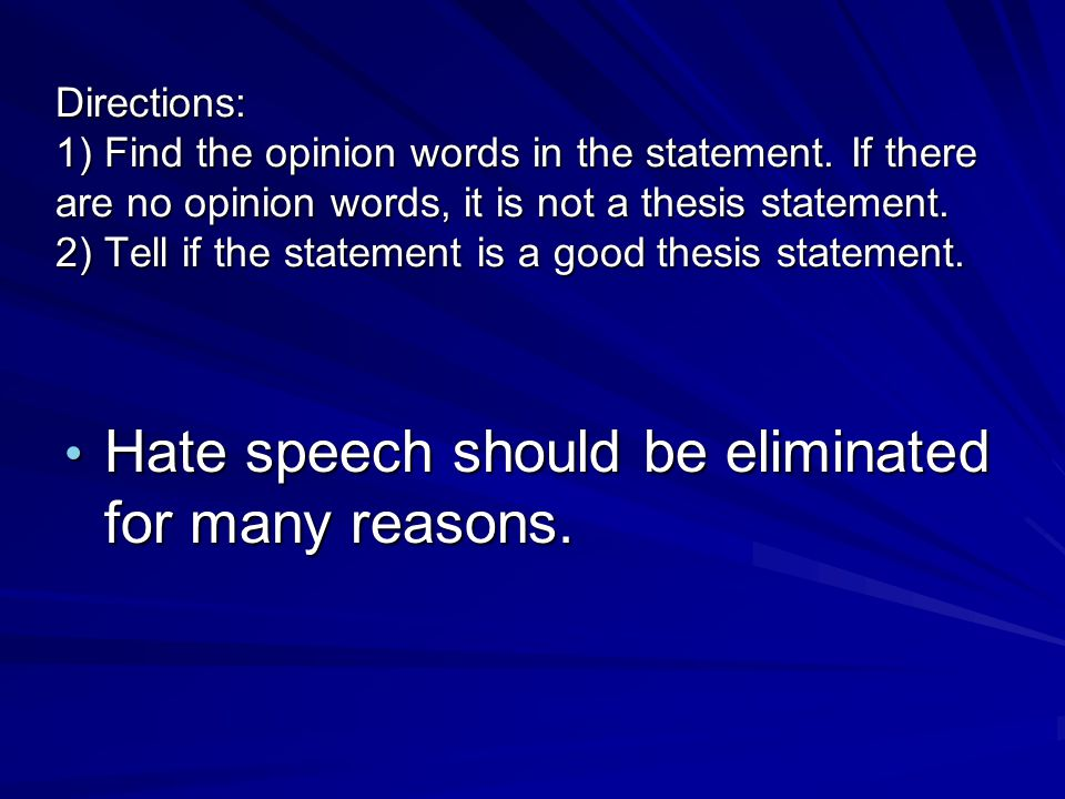 Directions: 1) Find the opinion words in the statement. If there are no opinion words, it is not a thesis statement. 2) Tell if the statement is a goo