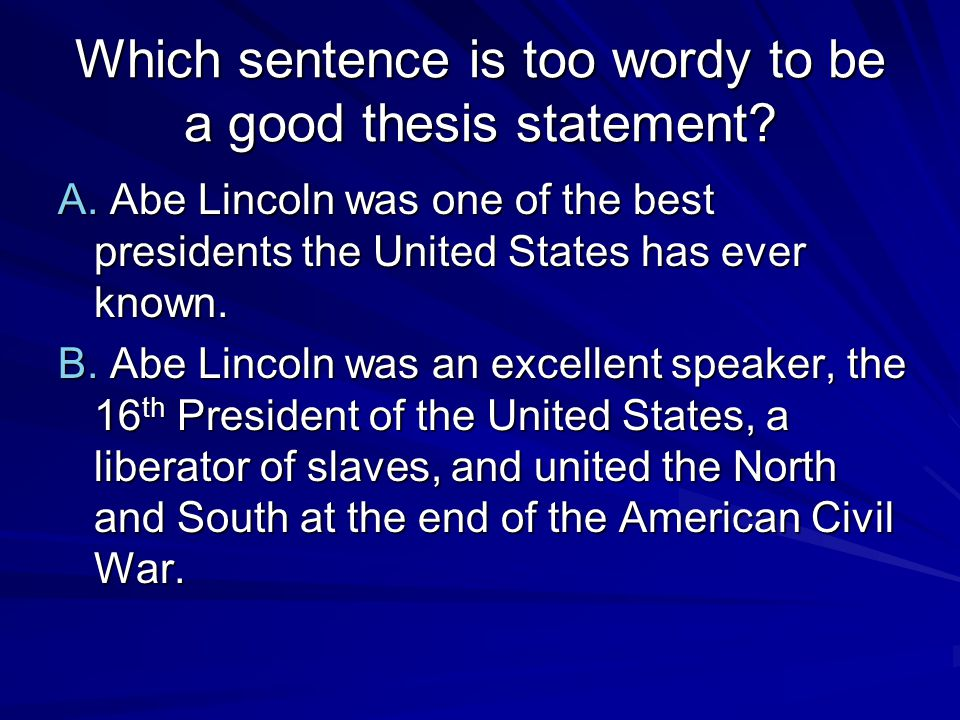 Too Wordy Abe Lincoln was an excellent speaker, the 16 th President of the United States, a liberator of slaves, and united the North and South at the end of the American Civil War.