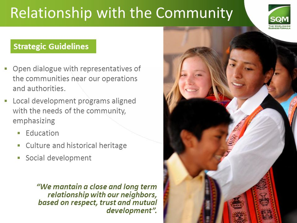 """""""We mantain a close and long term relationship with our neighbors, based on respect, trust and mutual development"""". Strategic Guidelines Relationship"""
