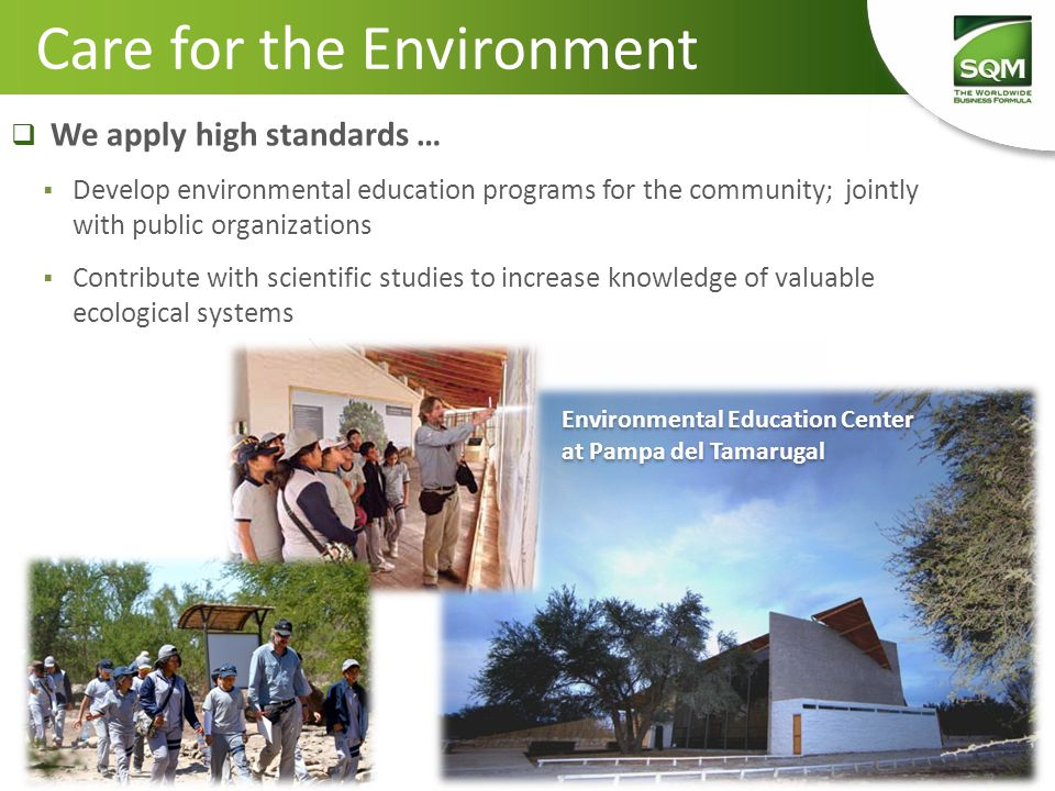 Care for the Environment  We apply high standards …  Develop environmental education programs for the community; jointly with public organizations 