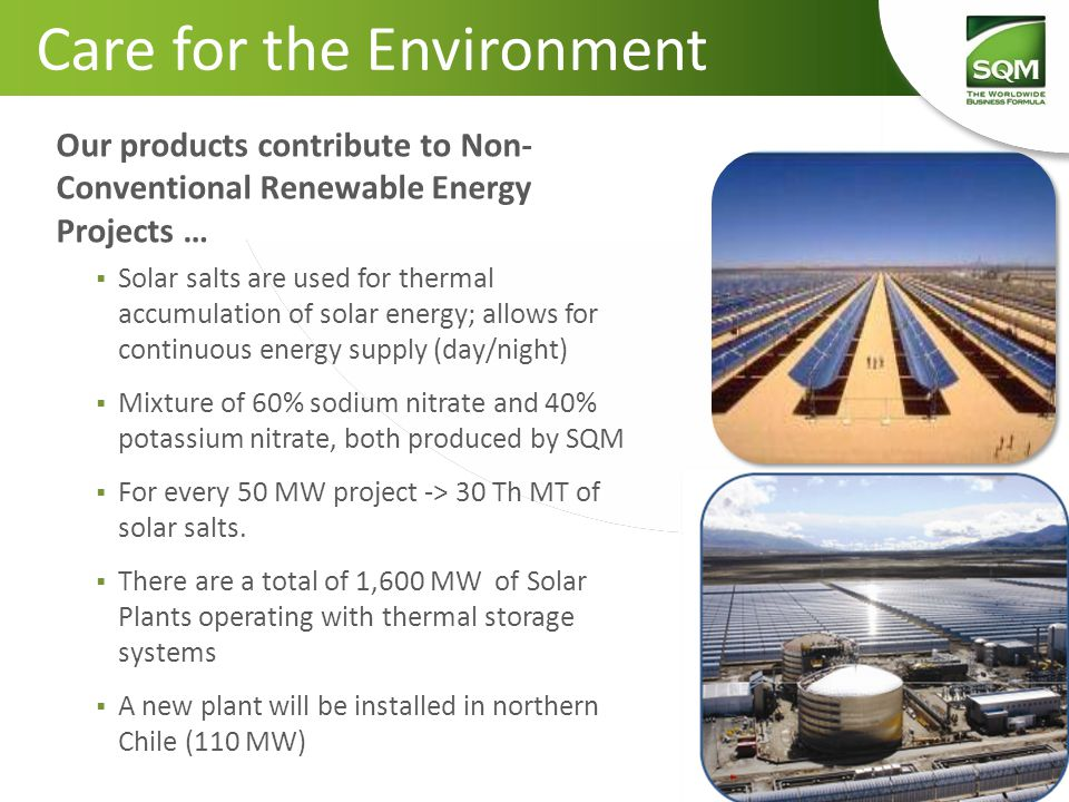 Our products contribute to Non- Conventional Renewable Energy Projects …  Solar salts are used for thermal accumulation of solar energy; allows for c