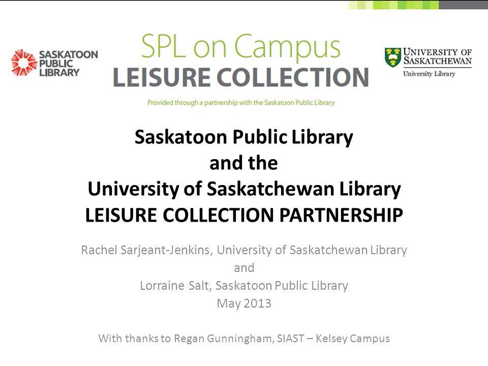 Rachel Sarjeant-JenkinsLorraine Salt rachel.sarjeant-jenkins@usask.cal.salt@saskatoonlibrary.ca