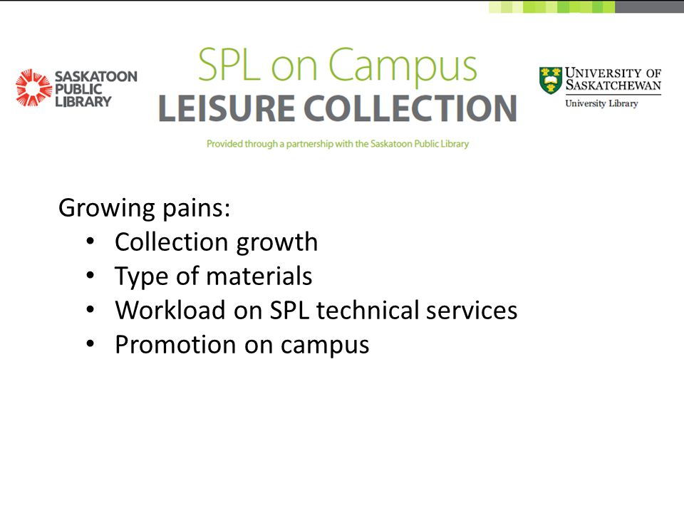 Growing pains: Collection growth Type of materials Workload on SPL technical services Promotion on campus