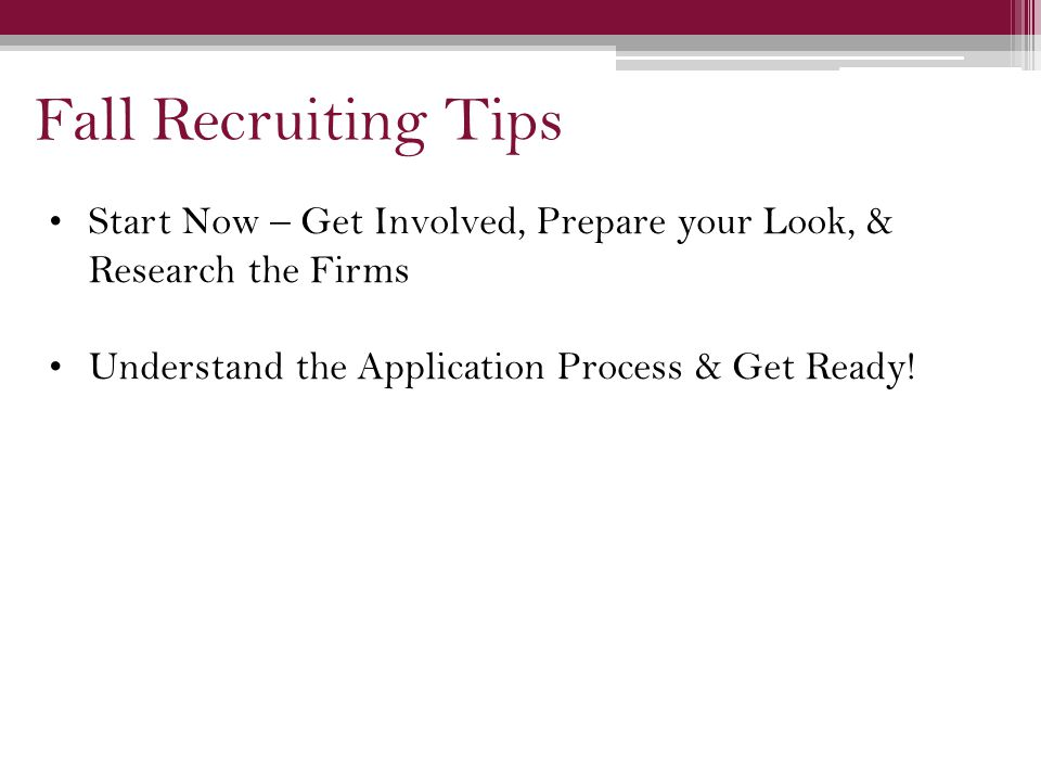 Fall Recruiting Tips Start Now – Get Involved, Prepare your Look, & Research the Firms Understand the Application Process & Get Ready!