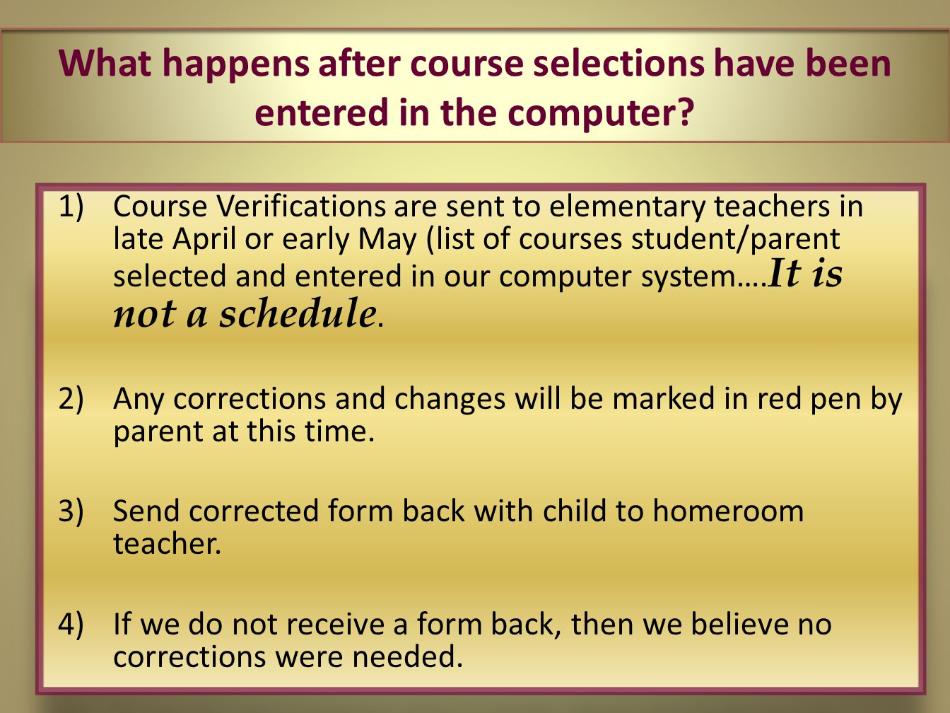 What happens after course selections have been entered in the computer? 1)Course Verifications are sent to elementary teachers in late April or early