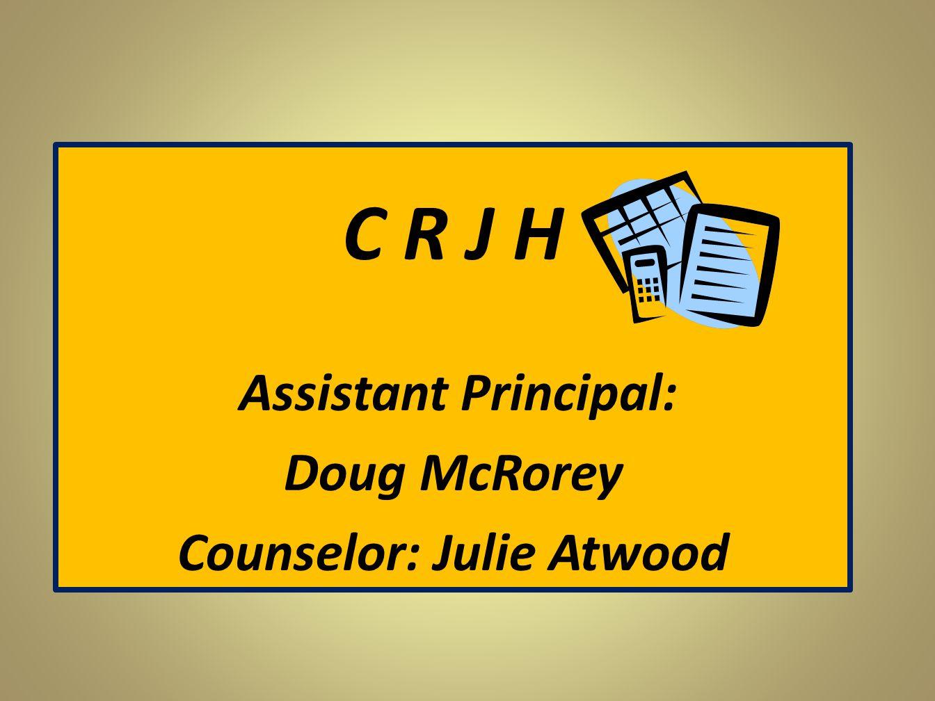 C R J H Assistant Principal: Doug McRorey Counselor: Julie Atwood