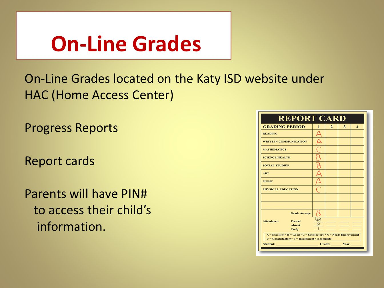 On-Line Grades On-Line Grades located on the Katy ISD website under HAC (Home Access Center) Progress Reports Report cards Parents will have PIN# to a