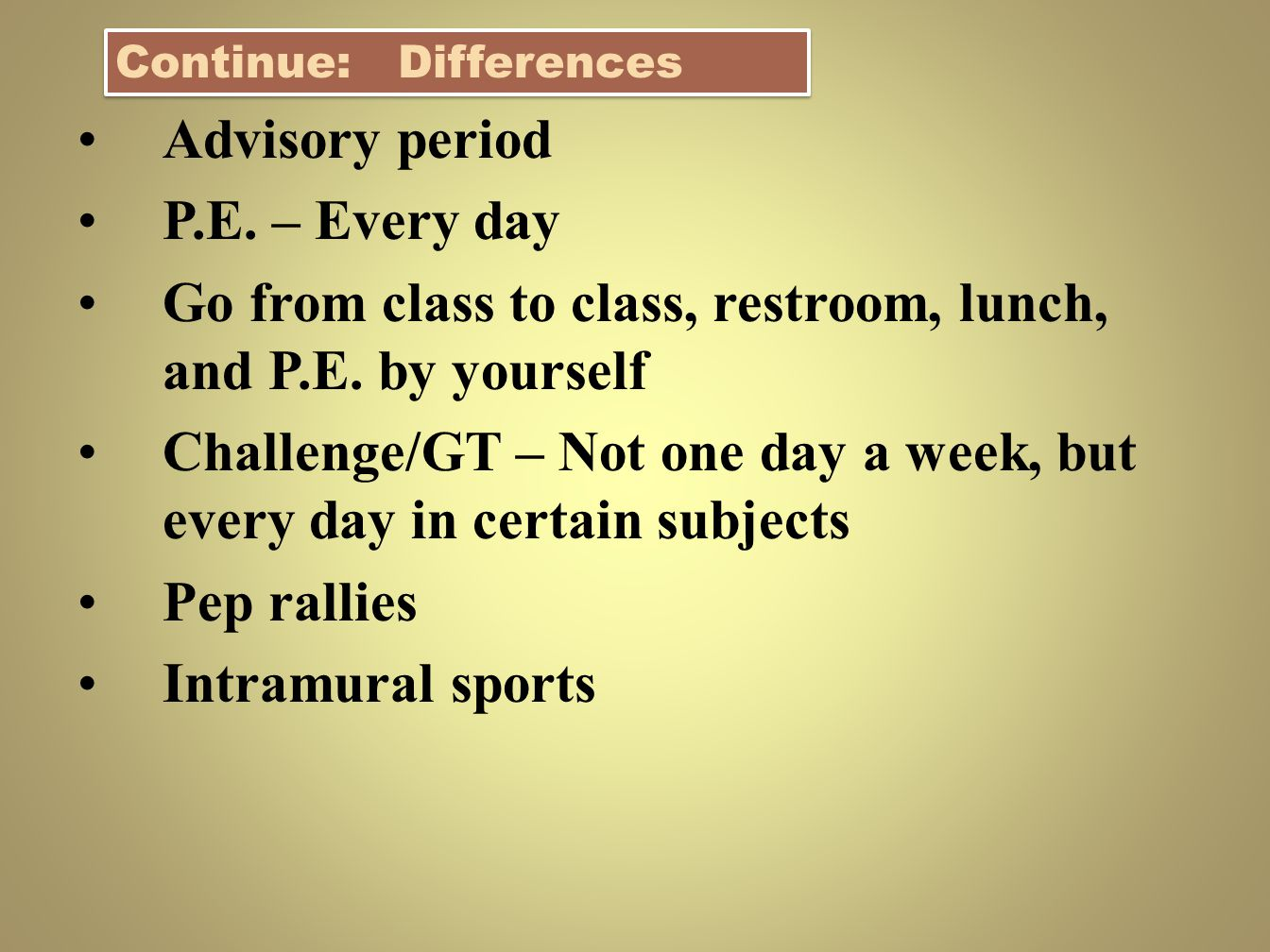 Advisory period P.E. – Every day Go from class to class, restroom, lunch, and P.E. by yourself Challenge/GT – Not one day a week, but every day in cer