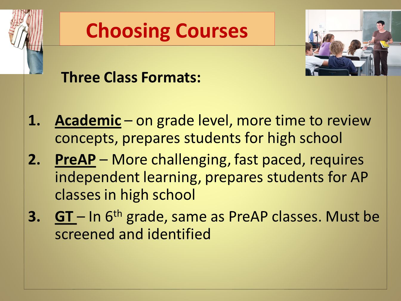 Choosing Courses Three Class Formats: 1.Academic – on grade level, more time to review concepts, prepares students for high school 2.PreAP – More chal