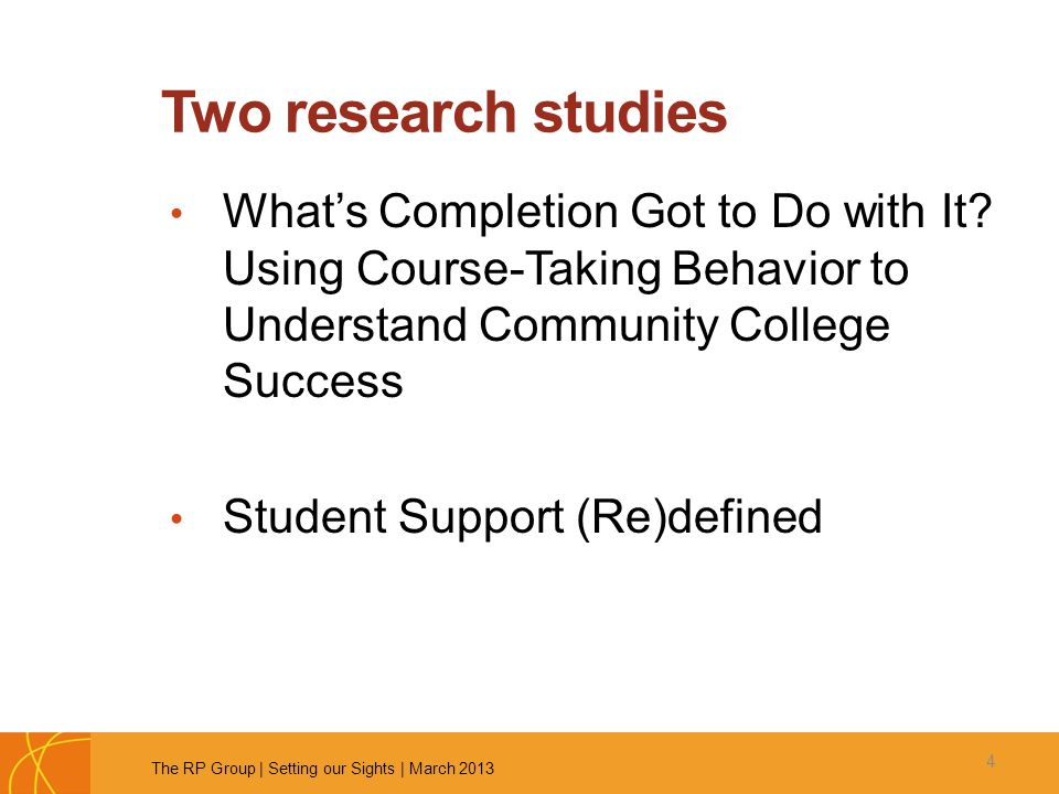 Two research studies What's Completion Got to Do with It? Using Course-Taking Behavior to Understand Community College Success Student Support (Re)def