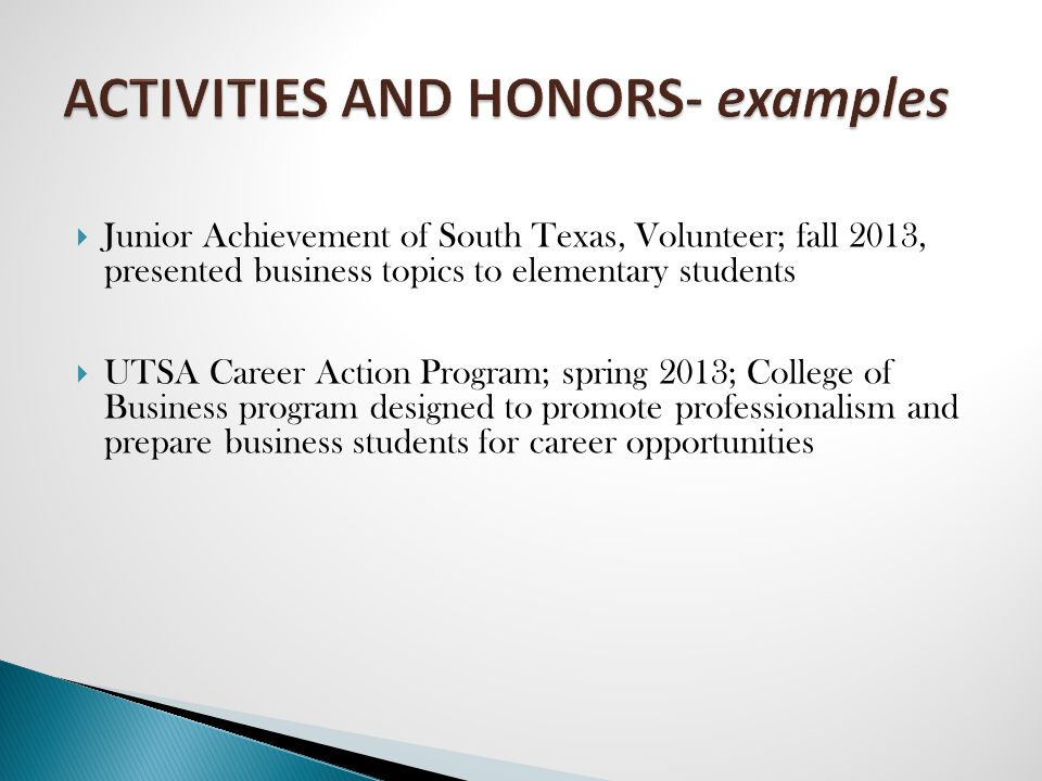  Junior Achievement of South Texas, Volunteer; fall 2013, presented business topics to elementary students  UTSA Career Action Program; spring 2013; College of Business program designed to promote professionalism and prepare business students for career opportunities