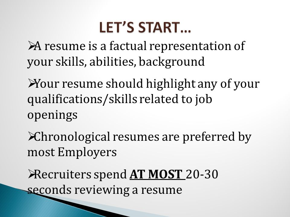  A resume is a factual representation of your skills, abilities, background  Your resume should highlight any of your qualifications/skills related