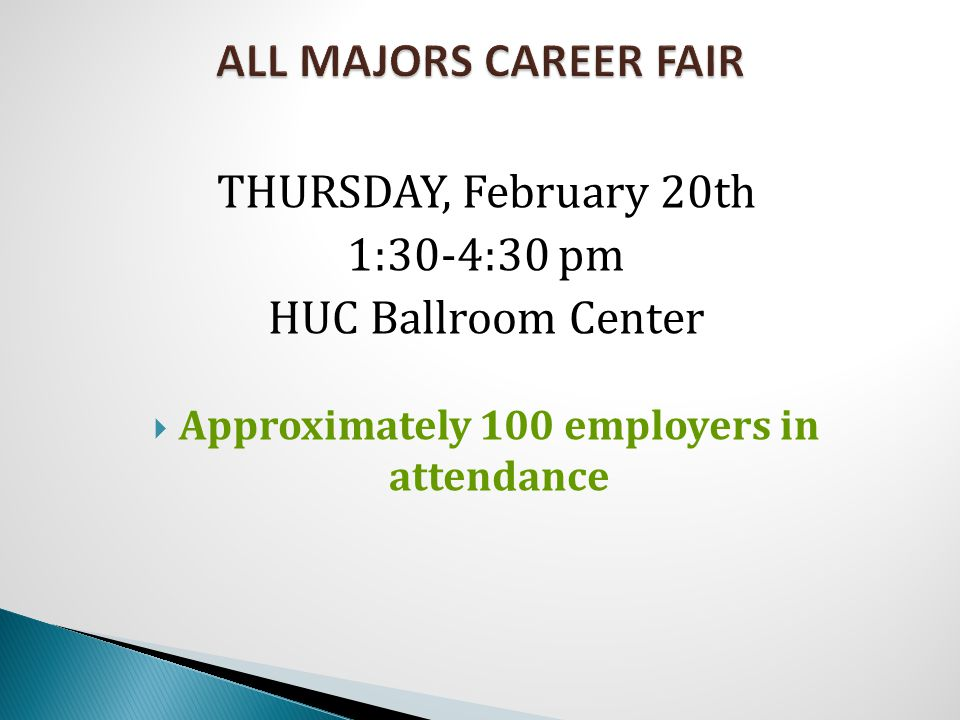 THURSDAY, February 20th 1:30-4:30 pm HUC Ballroom Center  Approximately 100 employers in attendance