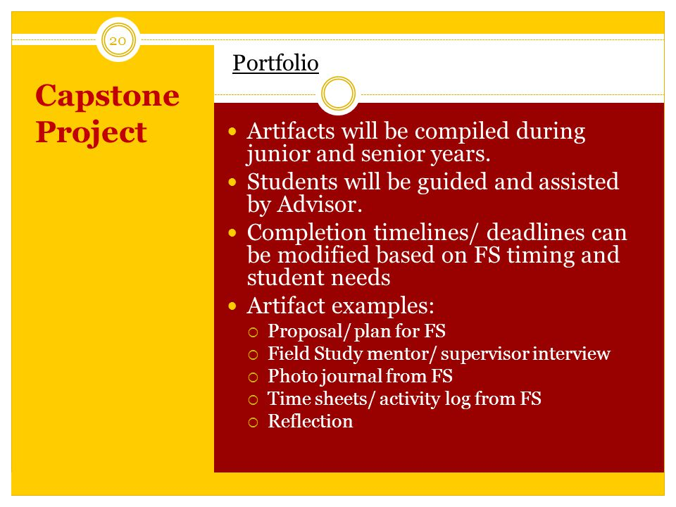Capstone Project 20 Portfolio Artifacts will be compiled during junior and senior years.